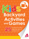 Kids&#39; Backyard Activities and Games (eBook): 25 Boredom-Busting Ideas for Tons of Outdoor Fun!